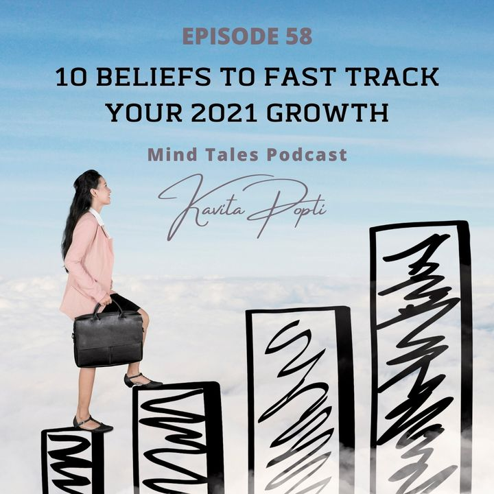 Episode 58 - 10 beliefs to fast track your 2021 growth