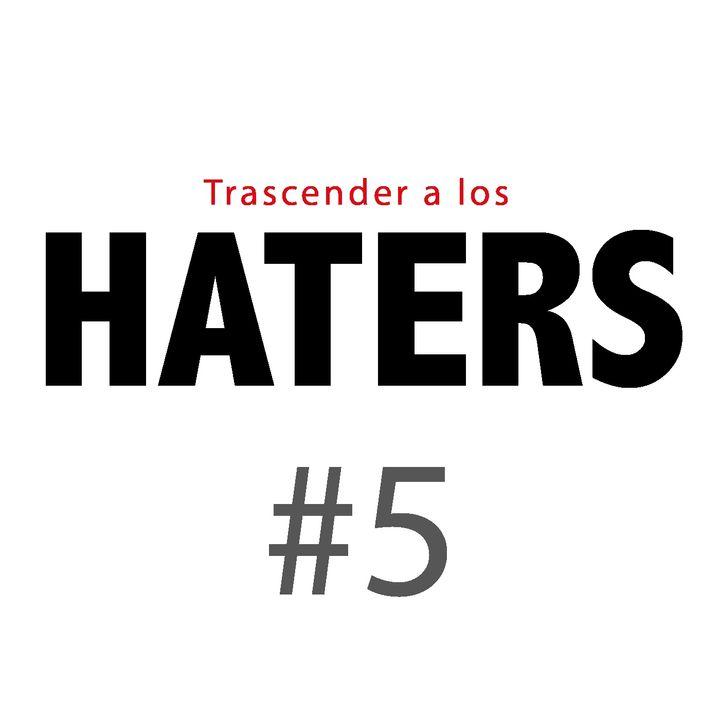 Haters#5: ¿Qué hay dentro de ti?