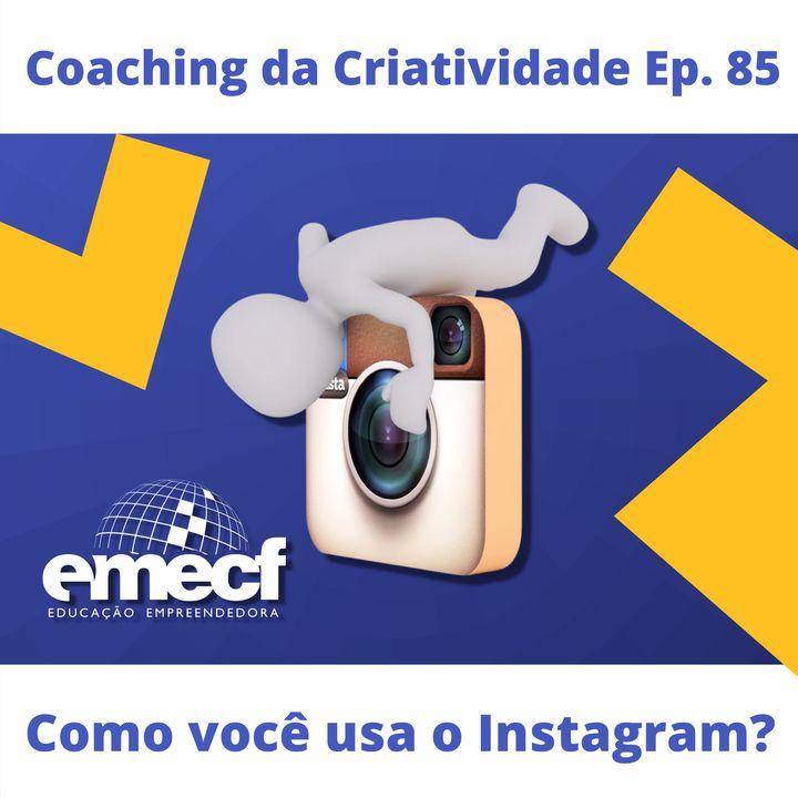 Episódio 85 - Como você usa o instagram?