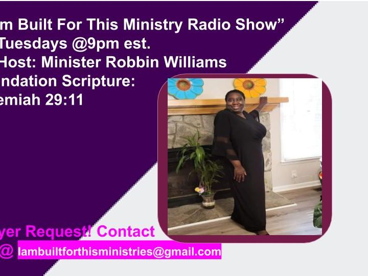 """Good Evening Everyone! Welcome To """"I Am Built For This Ministry Radio Show"""" Host: Minister Robbin Williams"""