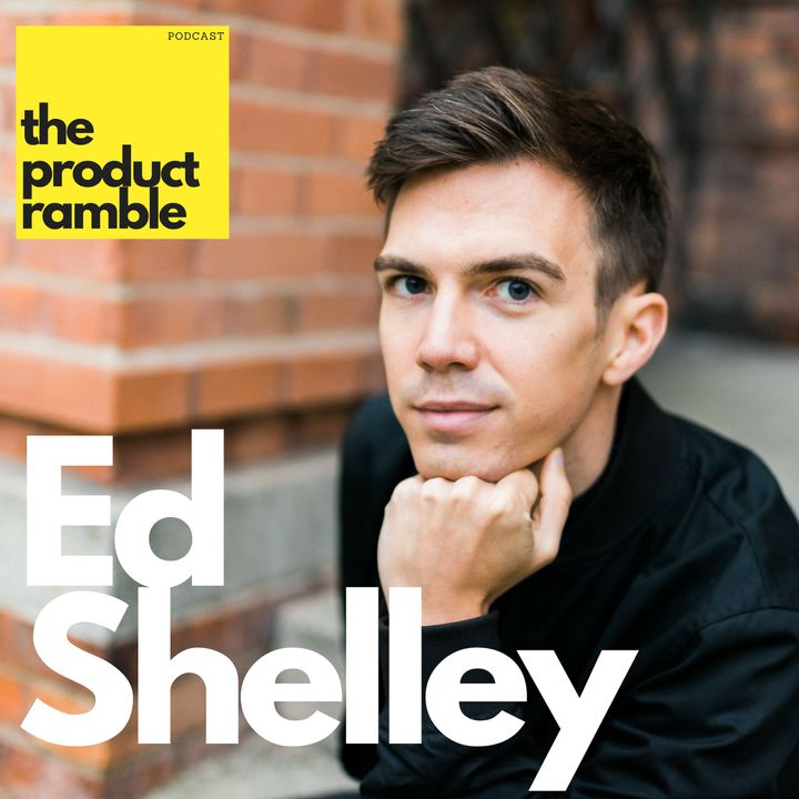 Journey through engineering, marketing and product with Ed Shelley - Product Ramble 02