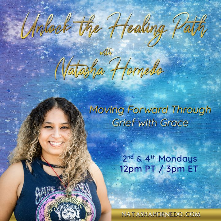 Unlock the Healing Path with Natasha Hornedo: Moving Forward Through Grief with Grace