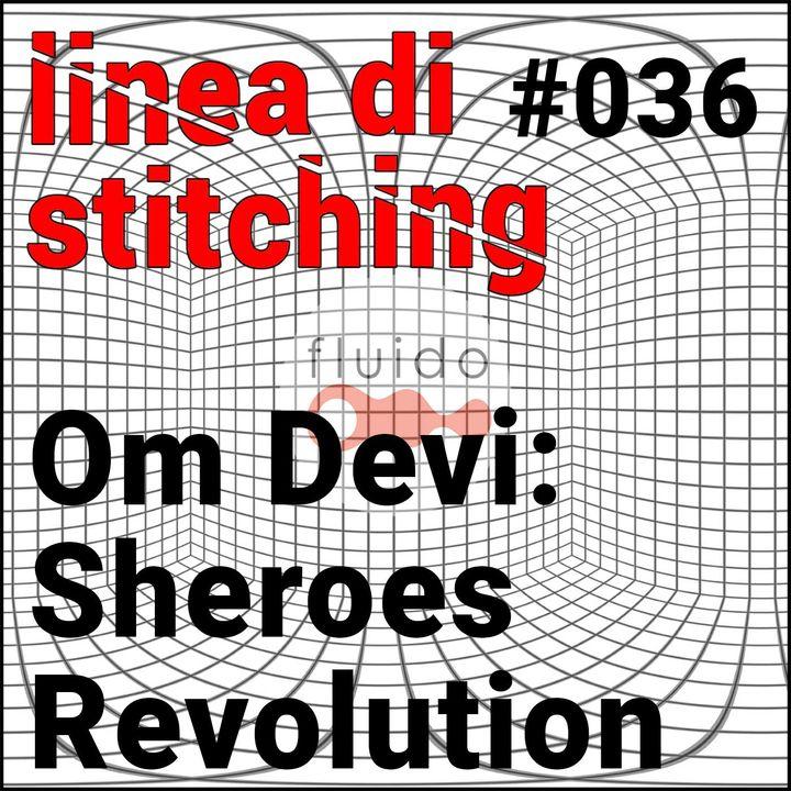 Ep. 36 - Om Devi: Sheroes Revolution