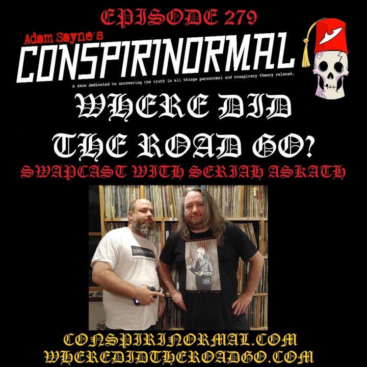 Conspirinormal Episode 279- Seriah Azkath 3 (Where Did the Road Go? Swapcast)