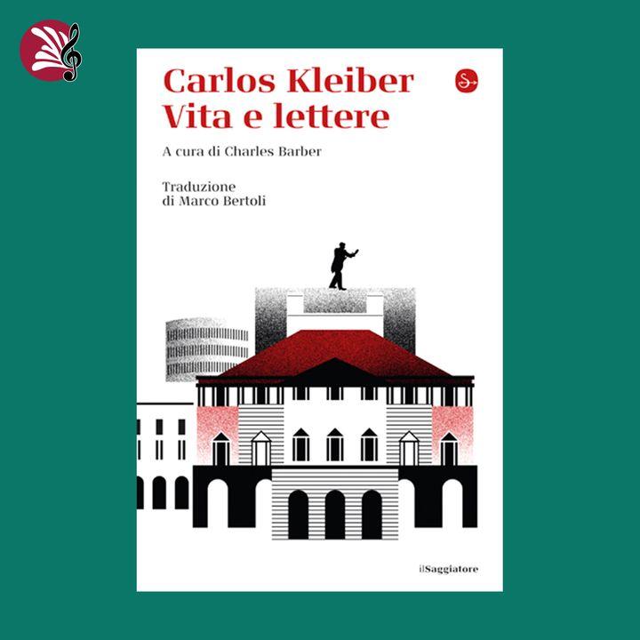 Carlos Kleiber. Vita e lettere