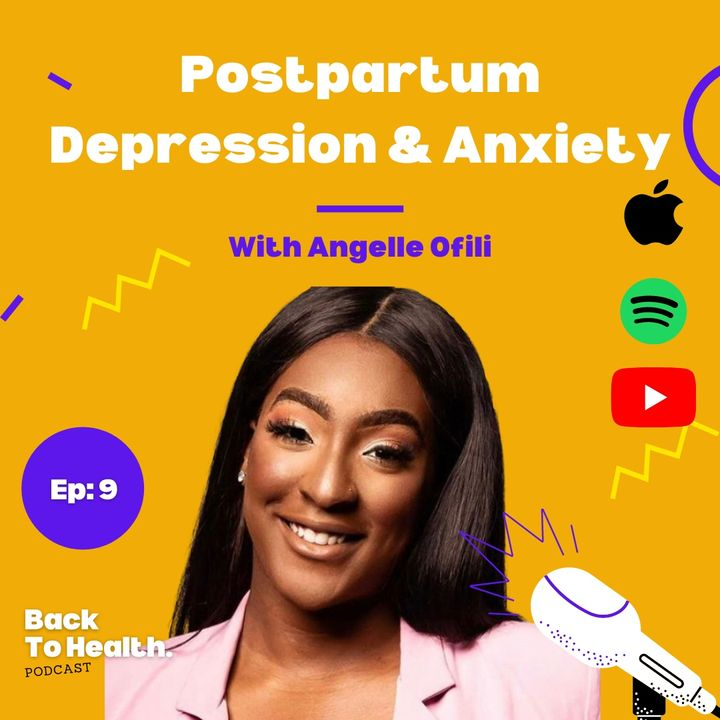 Episode 9 - Postpartum Depression & Anxiety With Angelle Olifi
