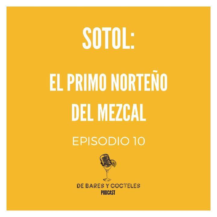 """Ep. 10 """"Sotol: El Primo Norteño del Mezcal"""""""