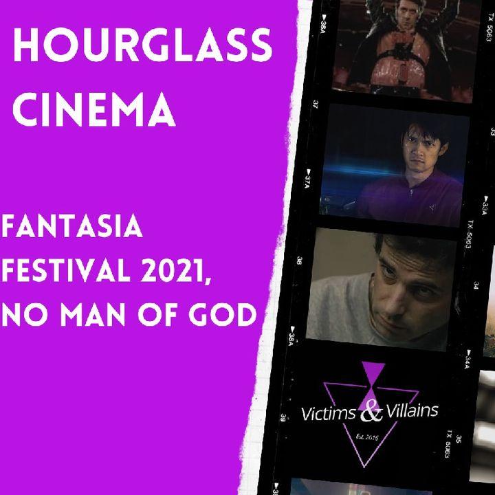 Fantasia Festival 2021 & No Man of God (2021) | Hourglass Cinema #6