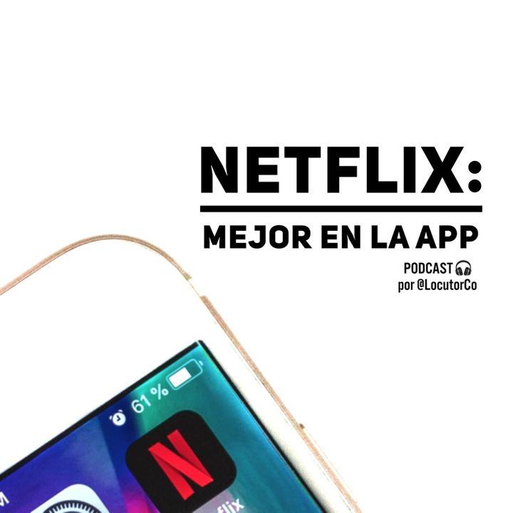 Netflix: mejor en la app