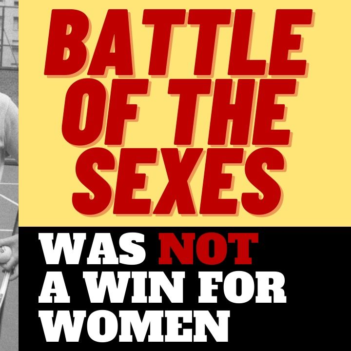THE BATTLE OF THE SEXES WAS NOT A WIN FOR FEMINISM