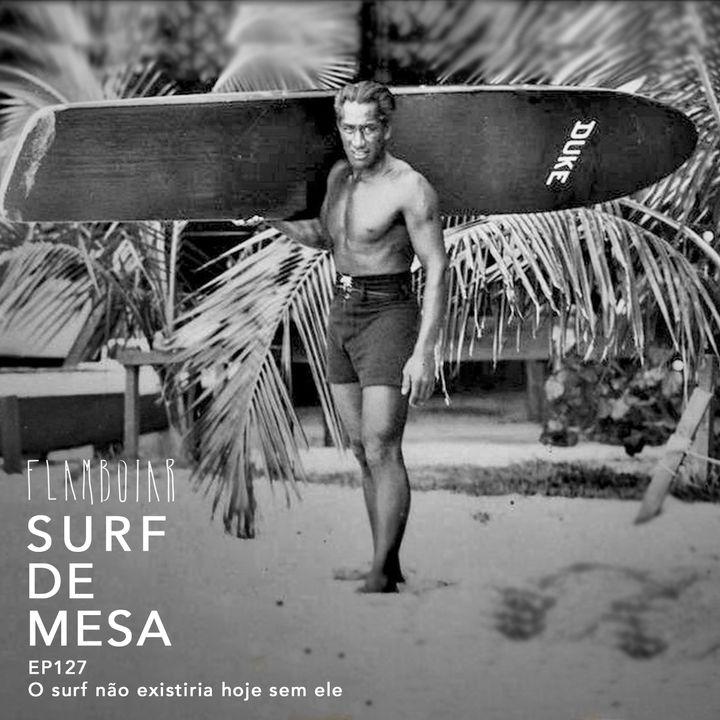 127 - O surf não existiria hoje sem ele