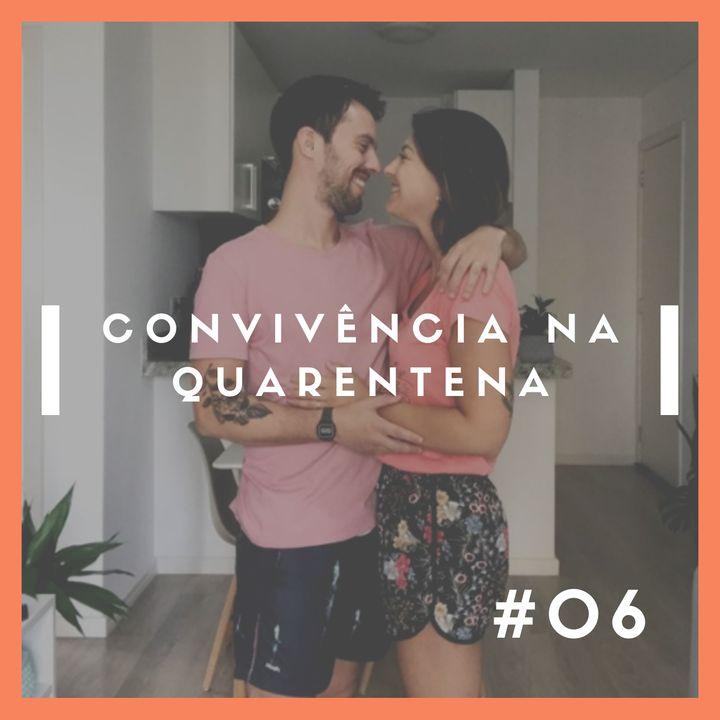 EP.06 - A convivência na quarentena