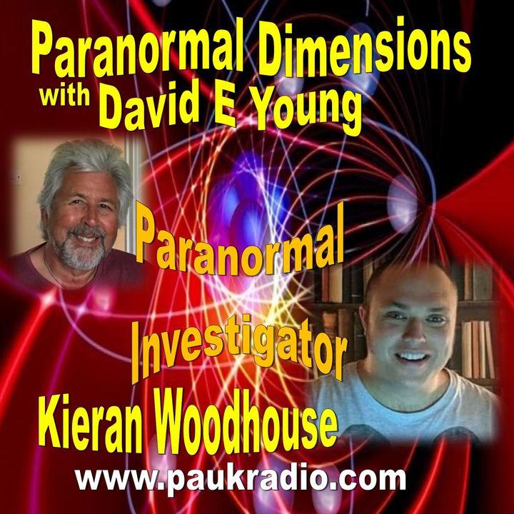 Paranormal Dimensions - Paranormal Investigator Kieran Woodhouse - 04/19/2021