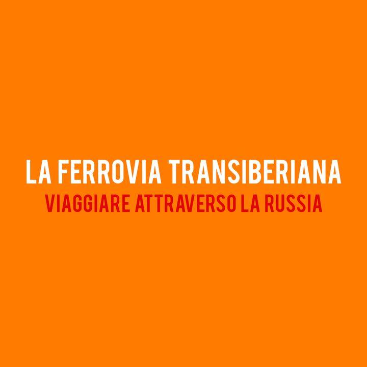 la Ferrovia TRANSIBERIANA : Viaggiare attraverso la Russia