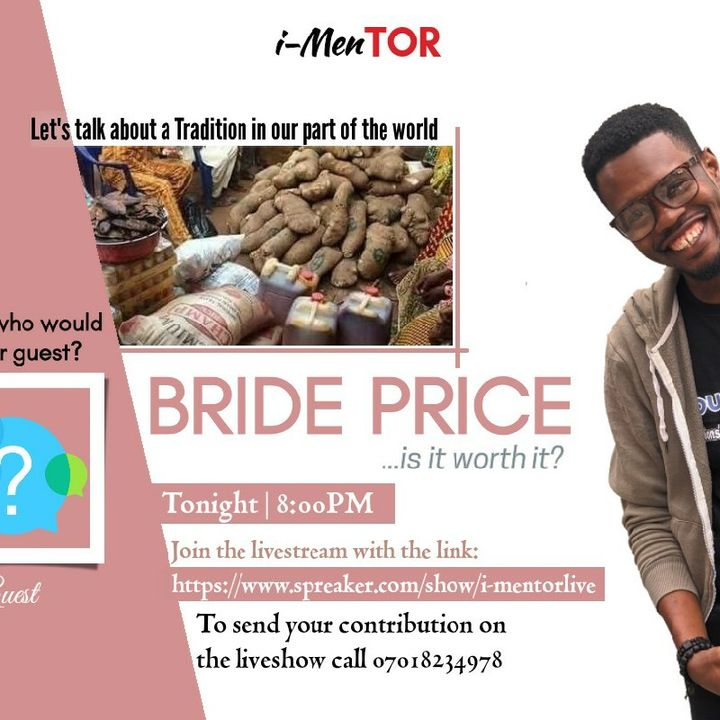 BRIDE PRICE... Worth it Or Not? - i-MenTOR Live!