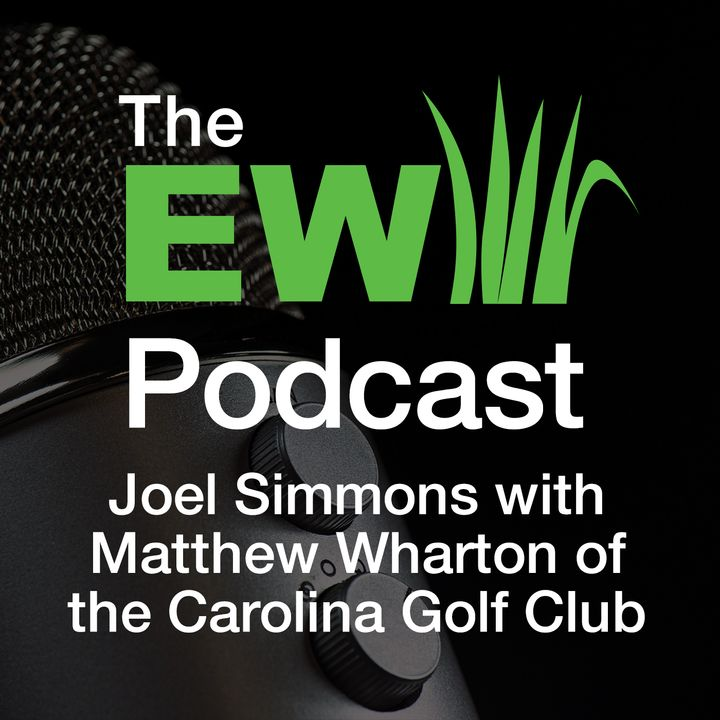 EW Podcast - Joel Simmons with Matthew Wharton of the Carolina Golf Club
