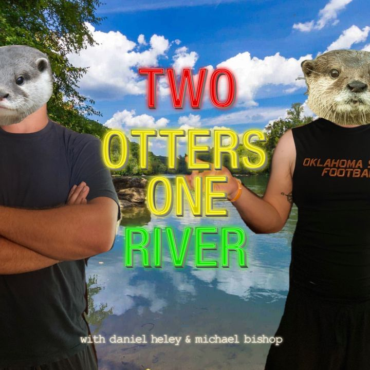 Episode 7 - Two Otters One River