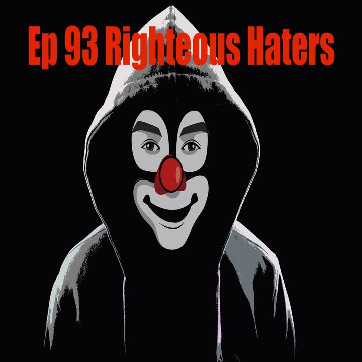Ep 93 Righteous Haters