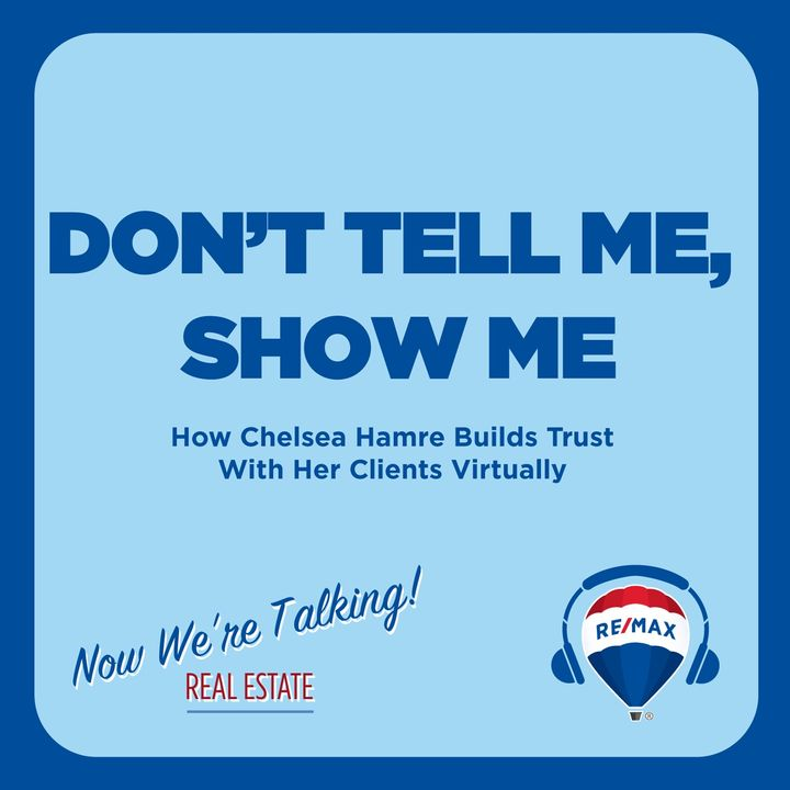 Don't Tell Me, Show Me: How Chelsea Hamre Builds Trust With Her Clients Virtually