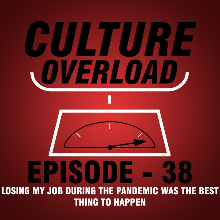 EP 38 - Losing My Job During the Pandemic Was the Best Thing to Happen