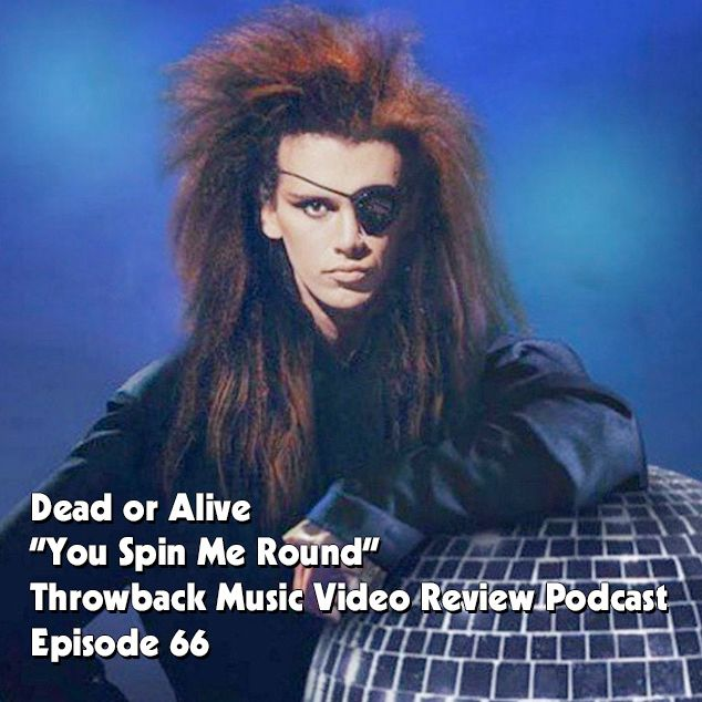 Ep. 66-You Spin Me Round (Dead or Alive)