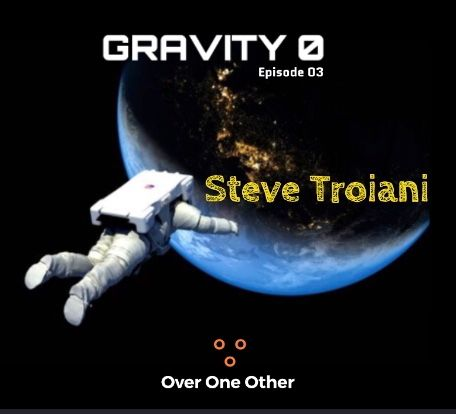 GRAVITY 0 - Steve Troiani - Episode 03