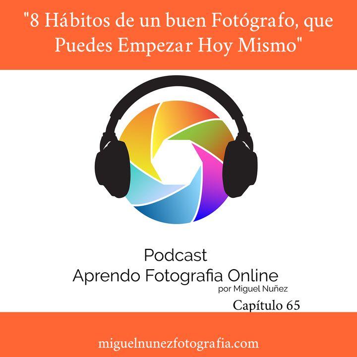 """""""8 Hábitos de un buen Fotógrafo, que Puedes Empezar Hoy Mismo"""" - Capítulo 65 Podcast-"""