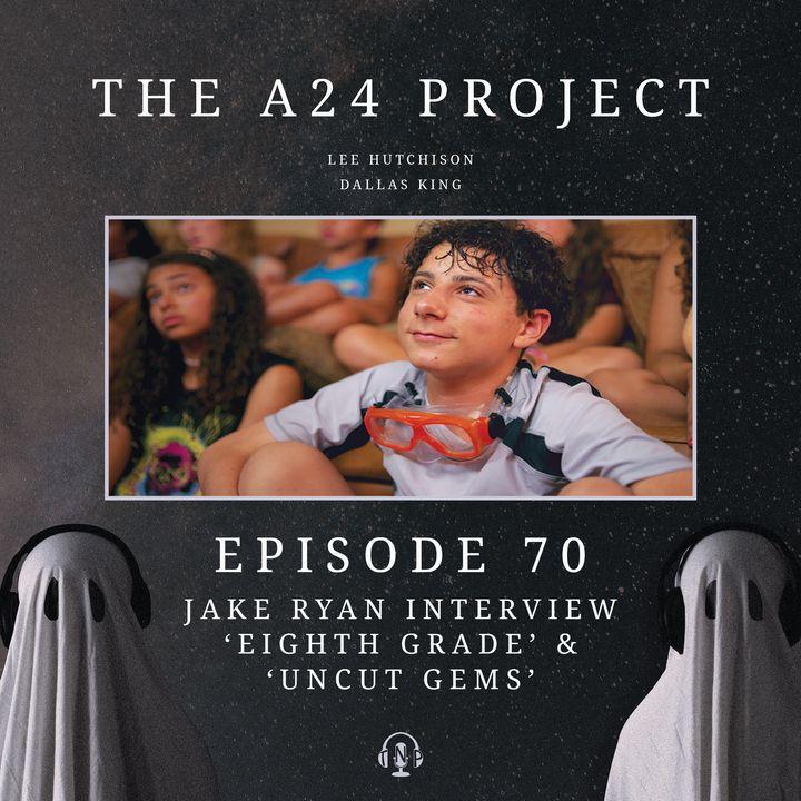 70 - Jake 'Eighth Grade & Uncut Gems' Ryan Interview