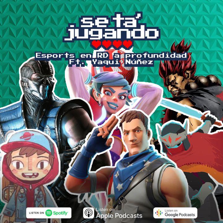 Esports en RD a profundidad Ft. Yaqui Núñez - Ep. 84