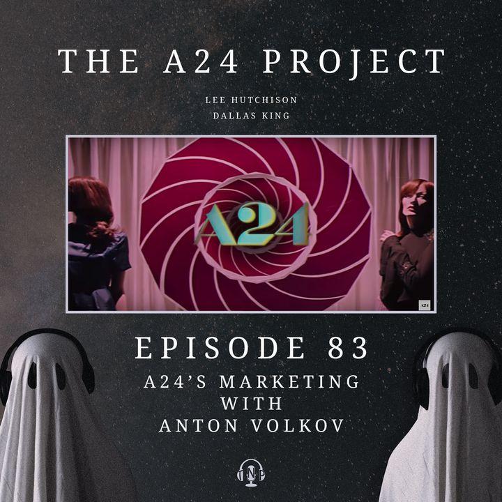 83 - A24's Marketing with Anton Volkov