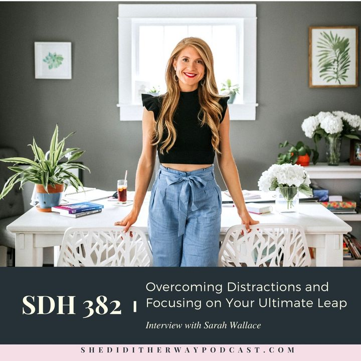 SDH 382: Overcoming Distractions and Focusing on Your Ultimate Leap with Sarah Wallace