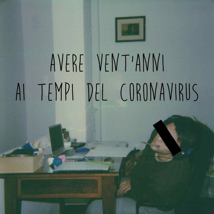 Avere vent'anni ai tempi del Coronavirus