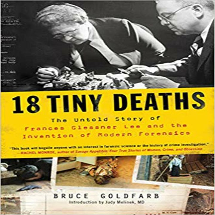 Bruce Goldfarb-18 TINY DEATHS The Untold Story of Frances Glessner Lee&the Invention of Modern Forensics