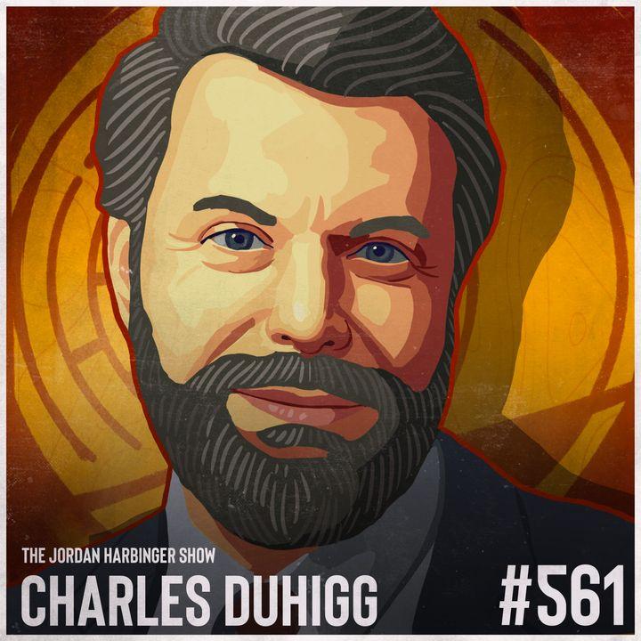 561: Charles Duhigg | The Secrets of Being Smarter Faster Better
