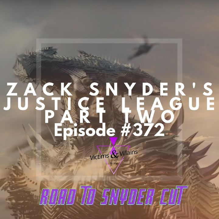 #372 | Zack Snyder's Justice League (Part Two)