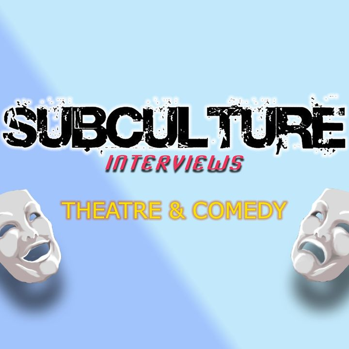 Subculture Theatre/Comedy Interviews