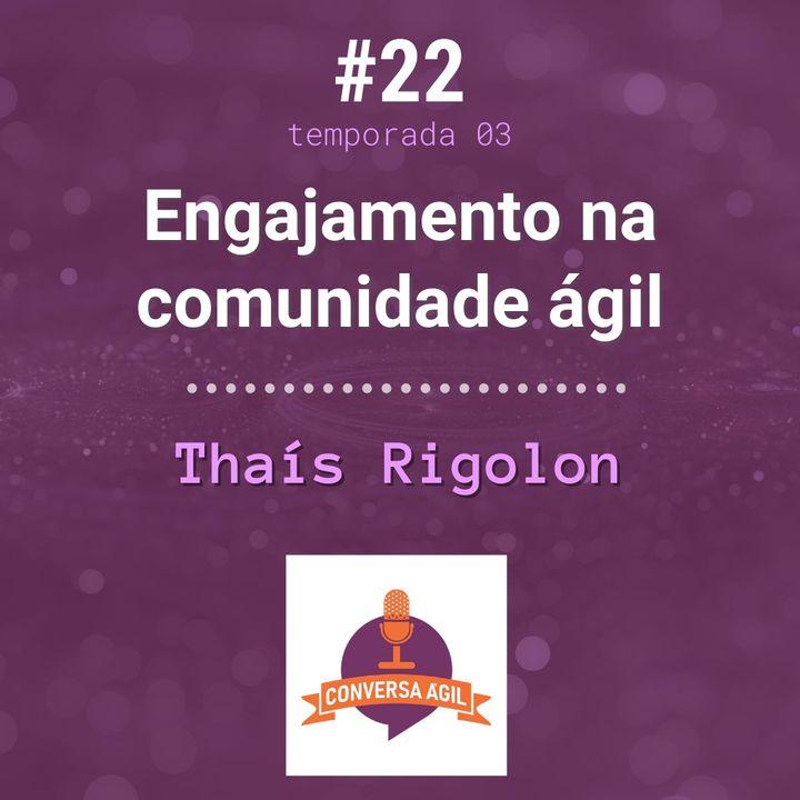 #22 - Engajamento na comunidade ágil com Thaís Rigolon