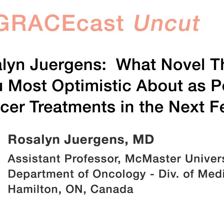 Dr. Rosalyn Juergens: What Novel Therapies Are You Most Optimistic About as Potential Lung Cancer Treatments in the Next Few Years?