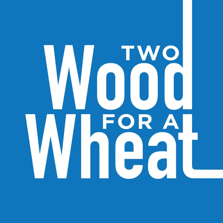 Two Wood for a Wheat