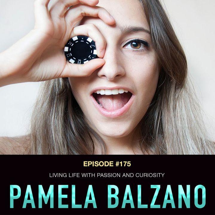 #175 Pamela Balzano: Living Life with Passion & Curiosity