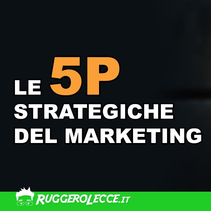 07 - Le 5P strategiche del Marketing