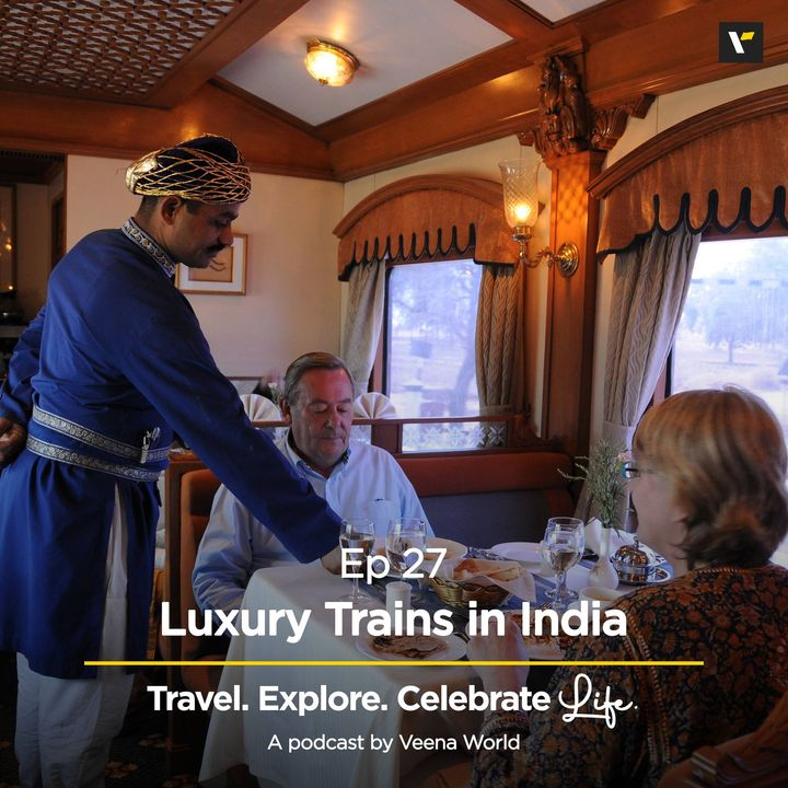 Ep 27: Luxury Trains in India