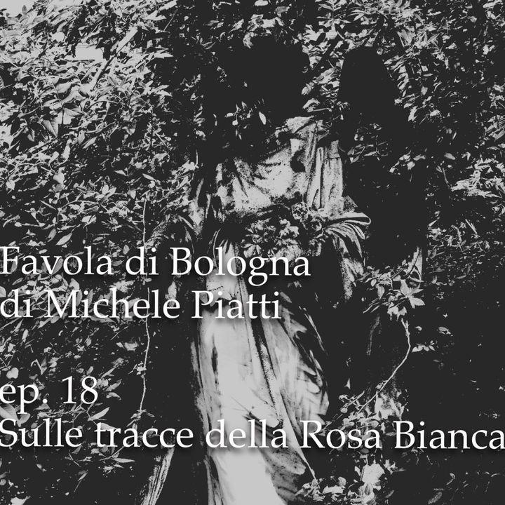 Sulle tracce della Rosa Bianca - Favola di Bologna - s01e18