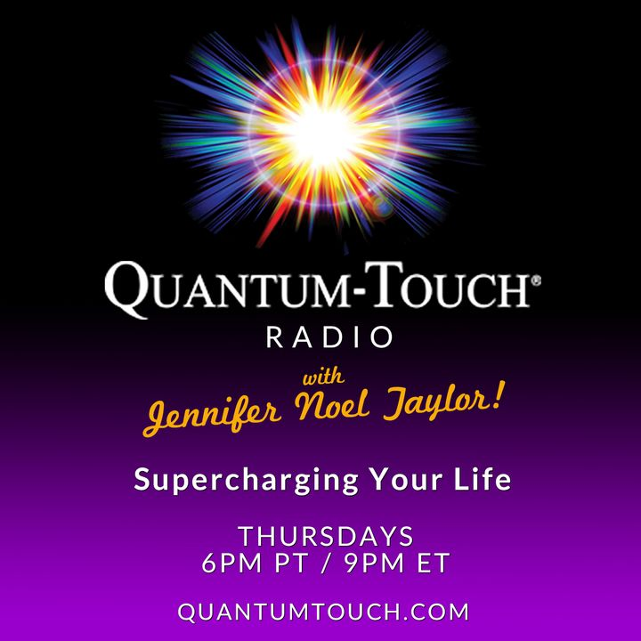 Quantum Touch® Radio with Jennifer Noel Taylor - Supercharging Your Life!