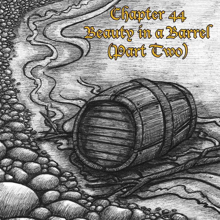 Chapter 44: Beauty in a Barrel (Part Two)