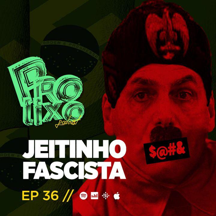 EP36 // Jeitinho Fascista