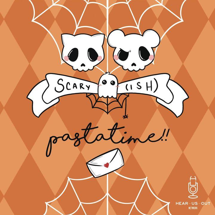 Scary(ish) - Pastatime: Ep 13