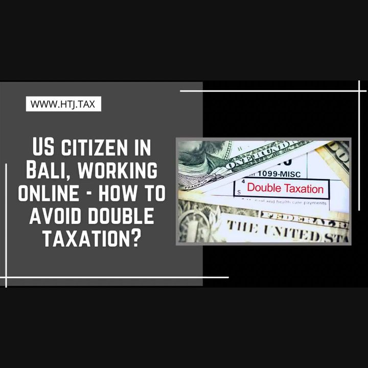 [ HTJ Podcast ] US Citizen In Bali, Working Online - How To Avoid Double Taxation