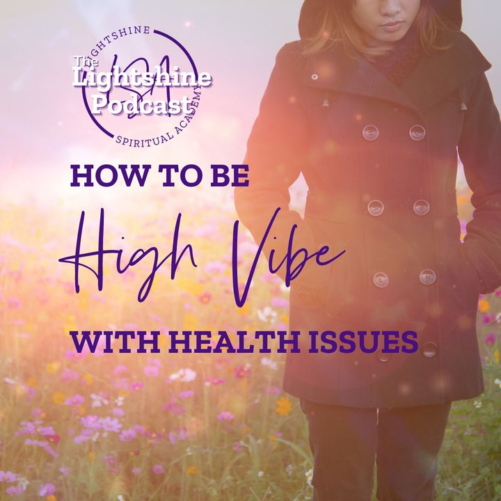 6: How to Stay High Vibe with Health Issues