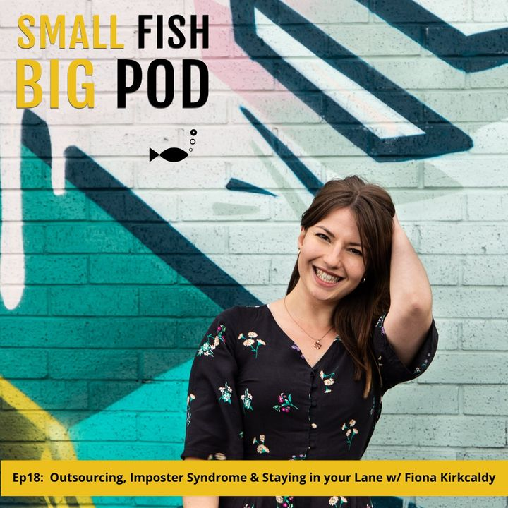 Ep18: Outsourcing, Imposter Syndrome & Staying in your Lane with Fiona Kirkcaldy